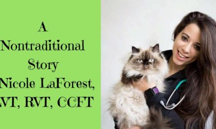 A Nontraditional Story – Nicole LaForest, LVT, RVT, CCFT