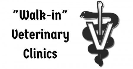 """Walk-in"" Veterinary Clinics"