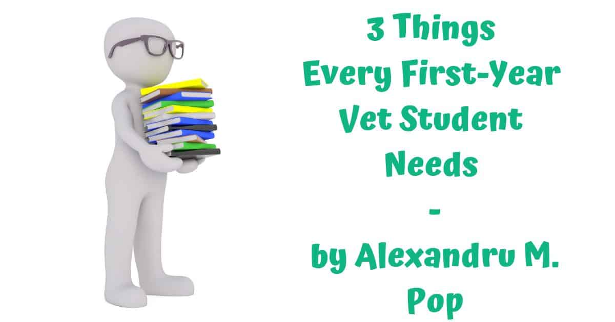 3 Things Every First-Year Vet Student Needs – by Alexandru M. Pop