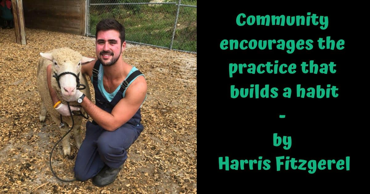 Community encourages the practice that builds a habit – by Harris Fitzgerel