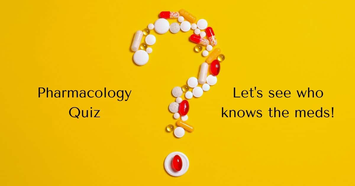 Pharmacology Quiz – Let's see who knows the meds!