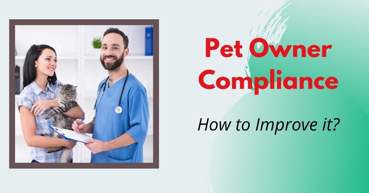 Pet Owner Compliance - How to Improve it by I Love Veterinary
