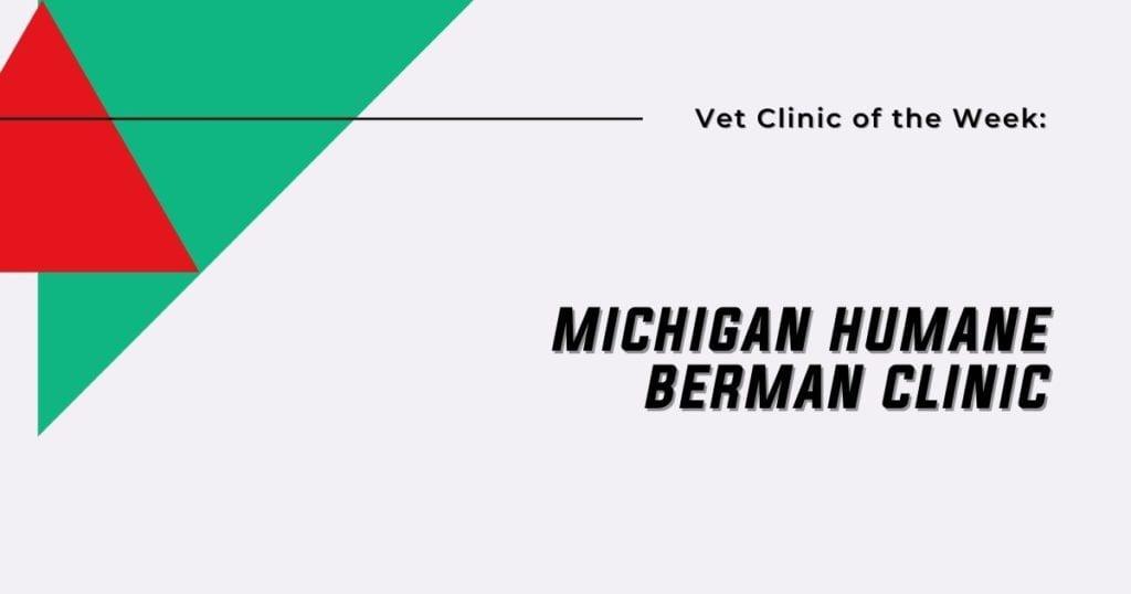 Vet Clinic of the Week: Michigan Humane Berman Clinic - I Love Veterinary