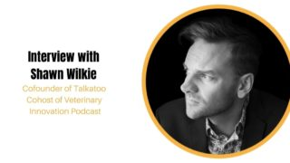 Interview with Shawn Wilkie - Cofounder of Talkatoo and cohost of Veterinary Innovation Podcast